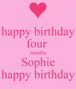 Poster: happy birthday four  months Sophie happy birthday