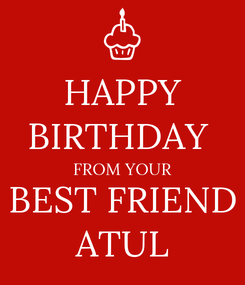 Poster: HAPPY BIRTHDAY  FROM YOUR BEST FRIEND ATUL
