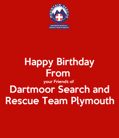Poster: Happy Birthday From  your Friends of Dartmoor Search and Rescue Team Plymouth