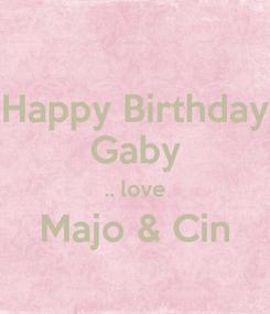 Poster: Happy Birthday Gaby .. love Majo & Cin