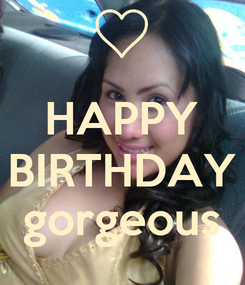 Poster:  HAPPY BIRTHDAY gorgeous