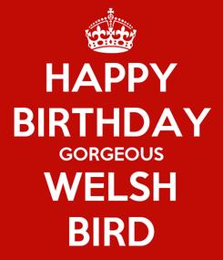 Poster: HAPPY BIRTHDAY GORGEOUS WELSH BIRD