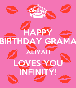 Poster: HAPPY BIRTHDAY GRAMA ALIYAH LOVES YOU INFINITY!