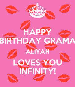 Poster: HAPPY BIRTHDAY GRAMA ALIYAH LOVES YOU INFINITY!