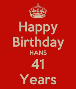 Poster: Happy Birthday HANS 41 Years