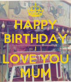 Poster: HAPPY BIRTHDAY I LOVE YOU MUM