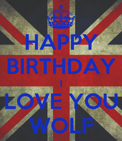 Poster: HAPPY BIRTHDAY I LOVE YOU WOLF