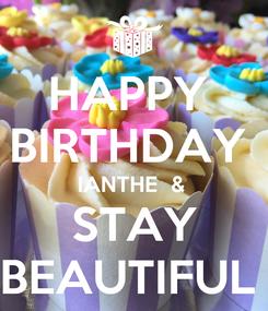 Poster: HAPPY  BIRTHDAY  IANTHE  &   STAY  BEAUTIFUL