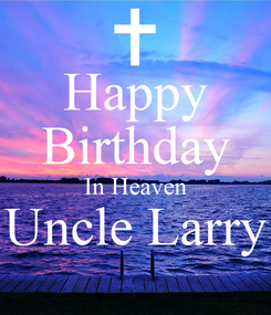 Poster: Happy Birthday In Heaven Uncle Larry