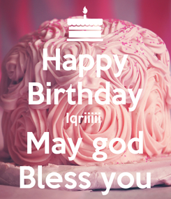 Poster: Happy Birthday Iqriiiii  May god Bless you