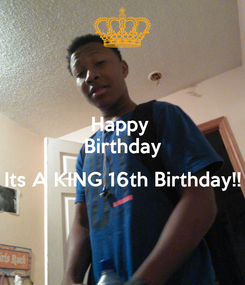 Poster: Happy  Birthday  Its A KING 16th Birthday!!