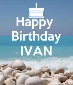 Poster: Happy  Birthday IVAN