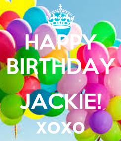 Poster: HAPPY BIRTHDAY  JACKIE! xoxo