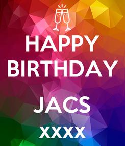 Poster: HAPPY BIRTHDAY  JACS xxxx