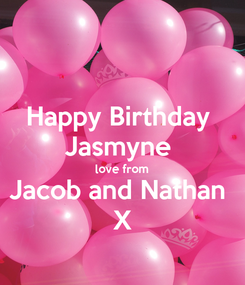 Poster: Happy Birthday  Jasmyne  love from Jacob and Nathan  X