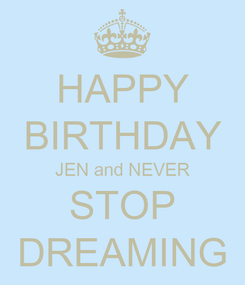 Poster: HAPPY BIRTHDAY JEN and NEVER STOP DREAMING