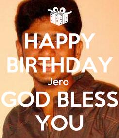 Poster: HAPPY BIRTHDAY Jero  GOD BLESS YOU