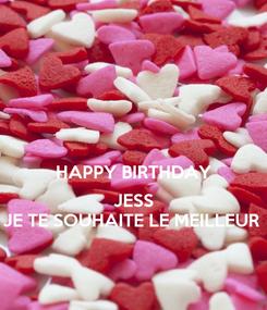 Poster:  HAPPY BIRTHDAY  JESS JE TE SOUHAITE LE MEILLEUR