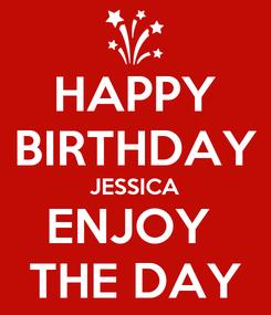 Poster: HAPPY BIRTHDAY JESSICA ENJOY  THE DAY