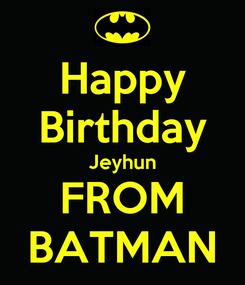 Poster: Happy Birthday Jeyhun FROM BATMAN