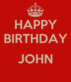 Poster: HAPPY BIRTHDAY  JOHN