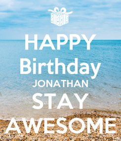 Poster: HAPPY Birthday JONATHAN STAY AWESOME