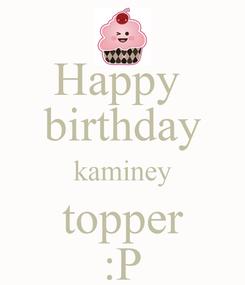 Poster: Happy  birthday kaminey topper :P