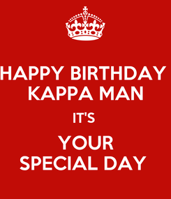 Poster: HAPPY BIRTHDAY  KAPPA MAN IT'S  YOUR SPECIAL DAY