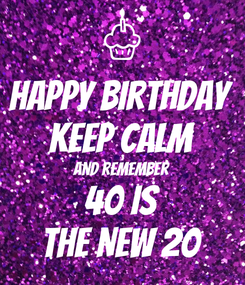 Poster: Happy Birthday Keep Calm and remember 40 is THE NEW 20