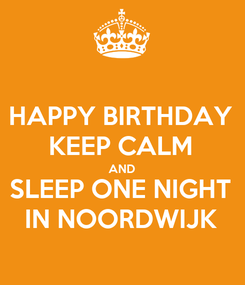 Poster: HAPPY BIRTHDAY KEEP CALM AND SLEEP ONE NIGHT IN NOORDWIJK