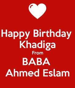 Poster: Happy Birthday  Khadiga From BABA  Ahmed Eslam