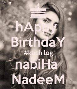 Poster: hAppy  BirthdaY #kuch log nabiHa  NadeeM