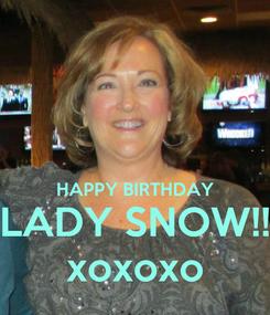 Poster:   HAPPY BIRTHDAY LADY SNOW!! xoxoxo