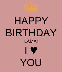 Poster: HAPPY BIRTHDAY LAMA! I ♥ YOU