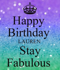 Poster: Happy  Birthday  LAUREN  Stay Fabulous