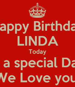 Poster: Happy Birthday LINDA Today Is a special Day We Love you.