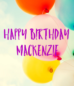 Poster: Happy birthday  Mackenzie
