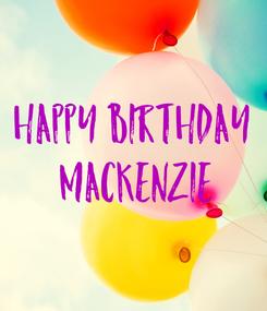 Poster: Happy birthday  Mackenzie
