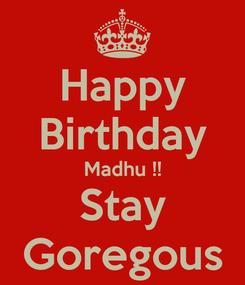 Poster: Happy Birthday Madhu !! Stay Goregous