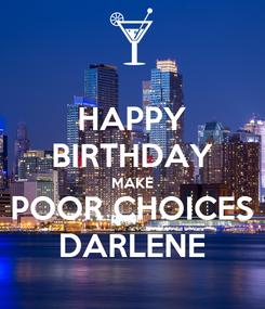 Poster: HAPPY BIRTHDAY MAKE POOR CHOICES DARLENE