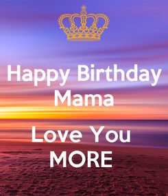 Poster: Happy Birthday Mama  Love You  MORE