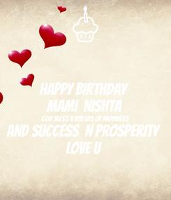 Poster: Happy Birthday  Mami  Nishta God bless u wiv lds of happiness  And success  n prosperity  Love u
