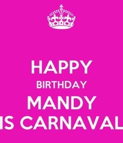 Poster:  HAPPY BIRTHDAY MANDY IS CARNAVAL