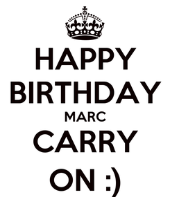 Poster: HAPPY BIRTHDAY MARC CARRY ON :)