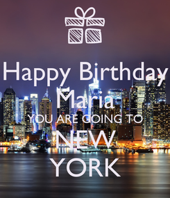 Poster: Happy Birthday Maria YOU ARE GOING TO NEW YORK