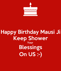Poster: Happy Birthday Mausi Ji Keep Shower Your  Blessings On US :-)