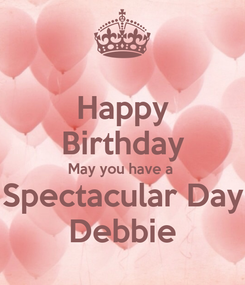 Poster: Happy Birthday May you have a  Spectacular Day Debbie