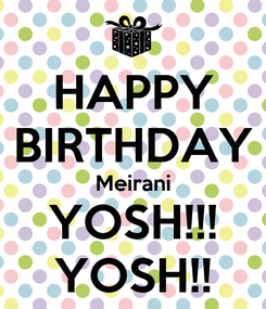Poster: HAPPY BIRTHDAY Meirani YOSH!!! YOSH!!