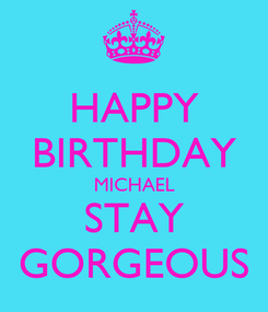 Poster: HAPPY BIRTHDAY MICHAEL STAY GORGEOUS