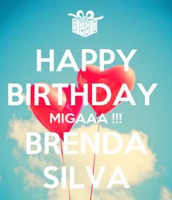Poster: HAPPY BIRTHDAY  MIGAAA !!! BRENDA SILVA
